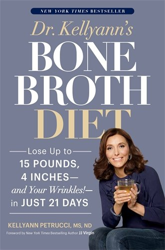 Dr. Kellyann's Bone Broth Diet: Lose Up to 15 Pounds, 4 Inches--and Your Wrinkles!--in Just 21 Days cover