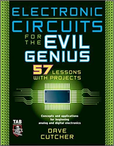 Electronic Circuits for the Evil Genius: 57 Lessons with Projects