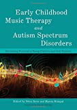 img - for Early Childhood Music Therapy and Autism Spectrum Disorders: Developing Potential in Young Children and their Families book / textbook / text book