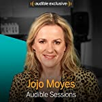 Jojo Moyes: Audible Sessions: FREE Exclusive Interview | Holly Newson