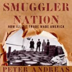 Smuggler Nation: How Illicit Trade Made America | Peter Andreas