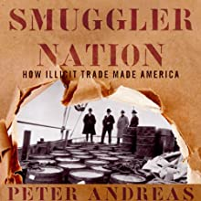 Smuggler Nation: How Illicit Trade Made America Audiobook by Peter Andreas Narrated by Kevin Stillwell
