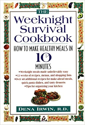 The Weeknight Survival Cookbook How To Make Healthy Meals In 10 Minutes Dena Irwin 9780471347132 Amazon Books
