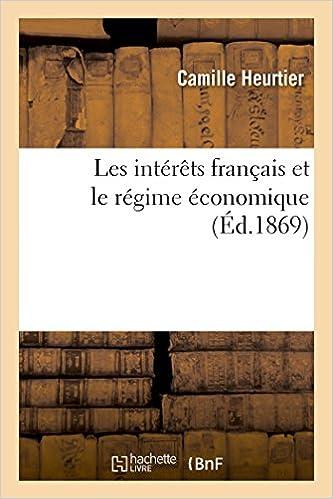 Forum pour télécharger des ebooks Les intérêts français et le régime économique PDF iBook