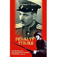 Penalty Strike: The Memoirs of a Red Army Penal Company Commander 1943-45 (Soviet Memories of War Book 1) (English Edition)