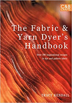 The Fabric and Yarn Dyer's Handbook (CandB Crafts)