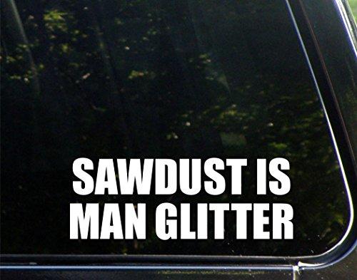 Sawdust Is Man Glitter- 3-3/4