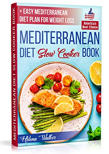 Mediterranean Diet Slow Cooker Book: Crock Pot Diet Cookbook with the Best Mediterranean Recipes for Beginners. (+ Healthy and Easy 7-Days Mediterranean Diet Plan for Weight Loss) by Helena Walker