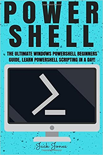 Powershell: The Ultimate Windows Powershell Beginners Guide  Learn