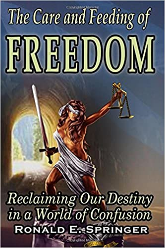 The Care and Feeding of Freedom: Reclaiming Our Destiny in a
