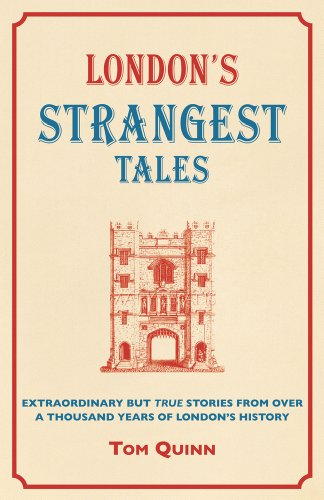London's Strangest Tales: Extraordinary but True Stories from Over a Thousand Years of London's History (Strangest series)