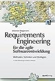 Requirements Engineering für die agile Softwareentwicklung: Methoden, Techniken und Strategien (Unter Mitwirkung von Markus Unterauer)