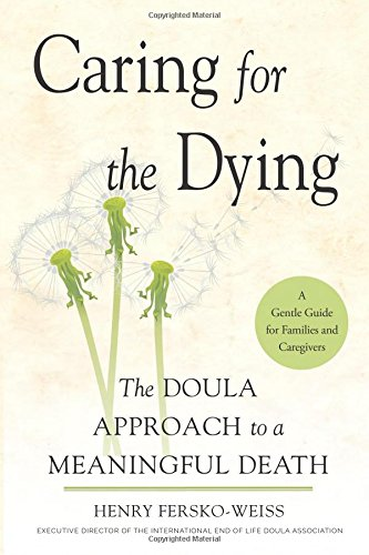 Caring for the Dying: The Doula Approach to a Meaningful Death by CONARI