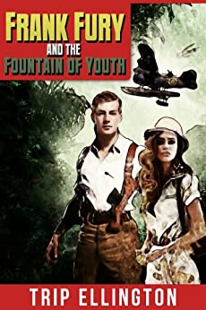 Frank Fury And The Fountain Of Youth [Pulp Adventure ...