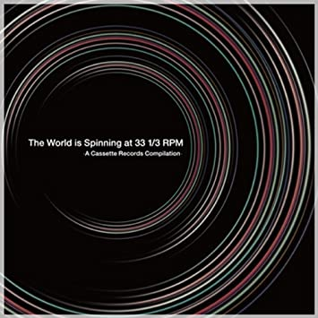 THE WORLD IS SPINNING AT 33 1/3 RPM - A CASSETTE RECORDS ...