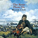 The River Flows On Audiobook by Maggie Craig Narrated by Lesley Mackie