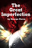 The Great Imperfection, George E. Karas, 0595217419