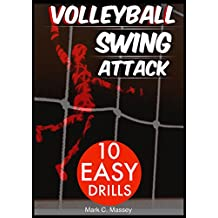Volleyball Swing Attack: 10 Easy Drills (Swing Offense Series Book 1)