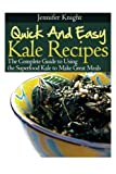 Kale Recipes: The Complete Guide to Using the Superfood Kale to Make Great Meals