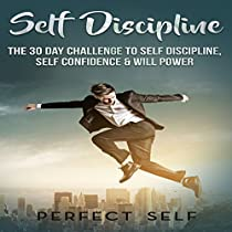 SELF DISCIPLINE: THE 30 DAY CHALLENGE TO SELF DISCIPLINE, SELF CONFIDENCE & WILL POWER