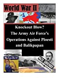 img - for Knockout Blow? The Army Air Force's Operations Against Ploesti and Balikpapan (World War II) book / textbook / text book