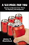 A Six-Pack for You, James C. Macintosh, 0741467585