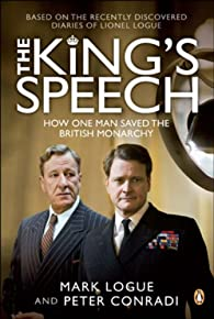 The King's Speech: How One Man Saved the British Monarchy (Based on the Recently Discovered Diaries of Lionel Logue) par Mark Logue