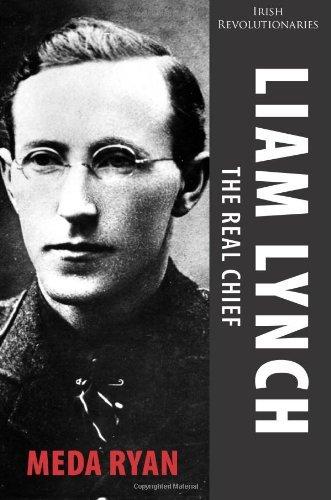 Liam Lynch: The Real Chief: Irish Revolutionaries by Meda Ryan (2012-11-06)