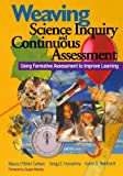 img - for Weaving Science Inquiry and Continuous Assessment: Using Formative Assessment to Improve Learning book / textbook / text book