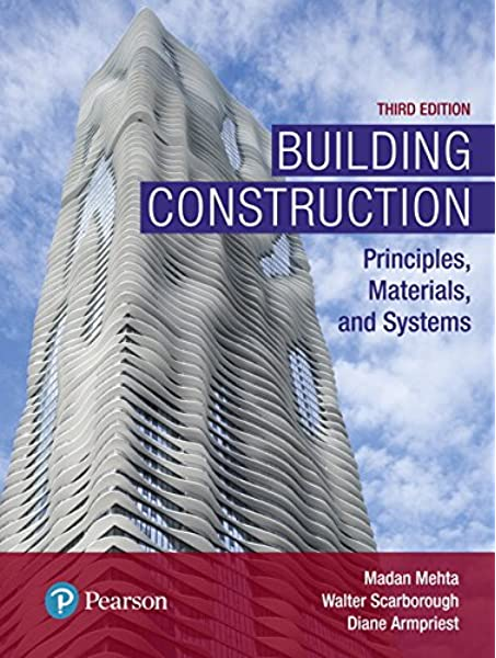 Building Construction Principles Materials And Systems 3rd Edition What S New In Trades Technology Mehta Ph D Madan L Scarborough Walter Armpriest Diane 9780134454177 Amazon Com Books