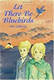Let There Be Bluebirds, Ann Johnson, 1552124711