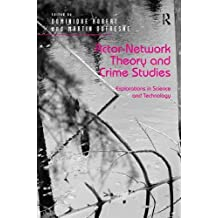 Actor-Network Theory and Crime Studies: Explorations in Science and Technology