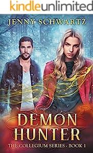 Demon Hunter The Collegium Book 1 Kindle Edition By Schwartz Jenny Paranormal Romance Kindle Ebooks Amazon Com