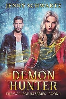 Demon Hunter (The Collegium Book 1) by [Schwartz, Jenny]
