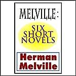 Melville: Six Short Novels   Herman Melville