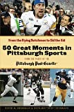 img - for 50 Great Moments in Pittsburgh Sports: From the Flying Dutchman to Sid the Kid book / textbook / text book