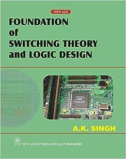 Foundation of Switching Theory and Logic Design: (as Per JNTU Syllabus)