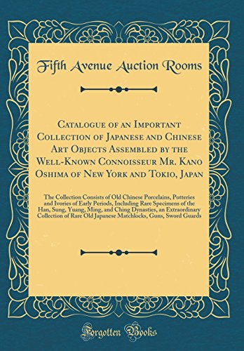 Catalogue of an Important Collection of Japanese and Chinese Art Objects Assembled by the Well-Known Connoisseur Mr. Kano Oshima of New York and ... Potteries and Ivories of Early Periods, - 5th Avenue Auction