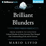 Brilliant Blunders: From Darwin to Einstein - Colossal Mistakes by Great Scientists That Changed Our Understanding of Life and the Universe