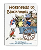 Hogsheads to Blockheads: The Kids Guide to Colonial Williamsburg's Historic Area offers