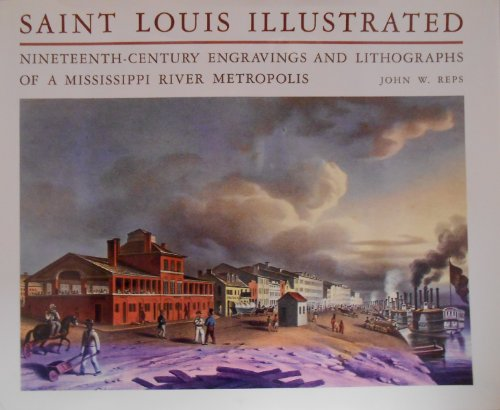 Saint Louis Illustrated: Nineteenth-Century Engravings And Lithographs Of A Mississippi River Metropolis