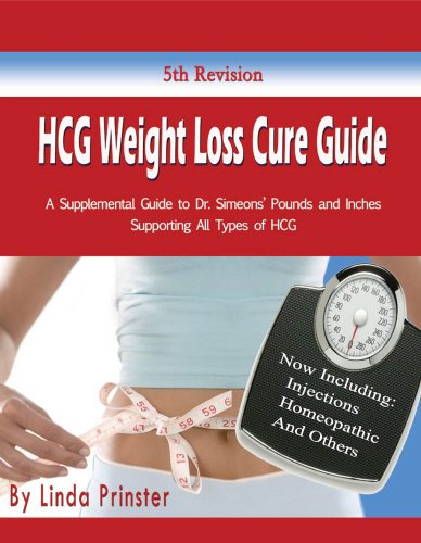 HCG Weight Loss Cure Guide: A Supplemental Guide to Dr. Simeons' Pounds and Inches Supporting All Types of HCG (Cure Weight Loss)