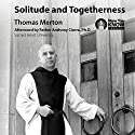 Solitude and Togetherness Lecture by Thomas Merton Narrated by Thomas Merton
