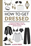 Image of How to Get Dressed: A Costume Designer's Secrets for Making Your Clothes Look, Fit, and Feel Amazing