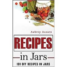 Recipes In Jars: 101 DIY Recipes In Jars (Mason Jar Recipes - Mason Jar Meals - Jar Recipes)