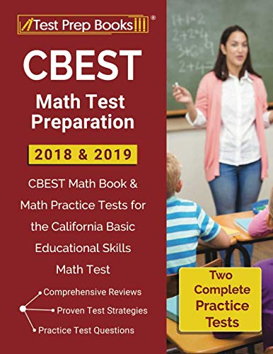 CBEST Math Test Preparation 2018 & 2019: CBEST Math Book & Math Practice Tests for the California Basic Educational Skills Math Test