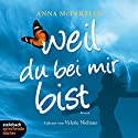 Weil du bei mir bist Hörbuch von Anna McPartlin Gesprochen von: Valerie Niehaus
