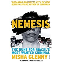 Nemesis: The Hunt for Brazil's Most Wanted Criminal by Misha Glenny (2016-07-07)