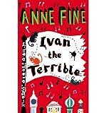[(Ivan the Terrible )] [Author: Anne Fine] [Jan-2008]