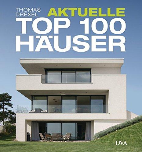 Aktuelle TOP 100 Häuser: Individuell Und Attraktiv: Amazon.de: Thomas  Drexel: Bücher